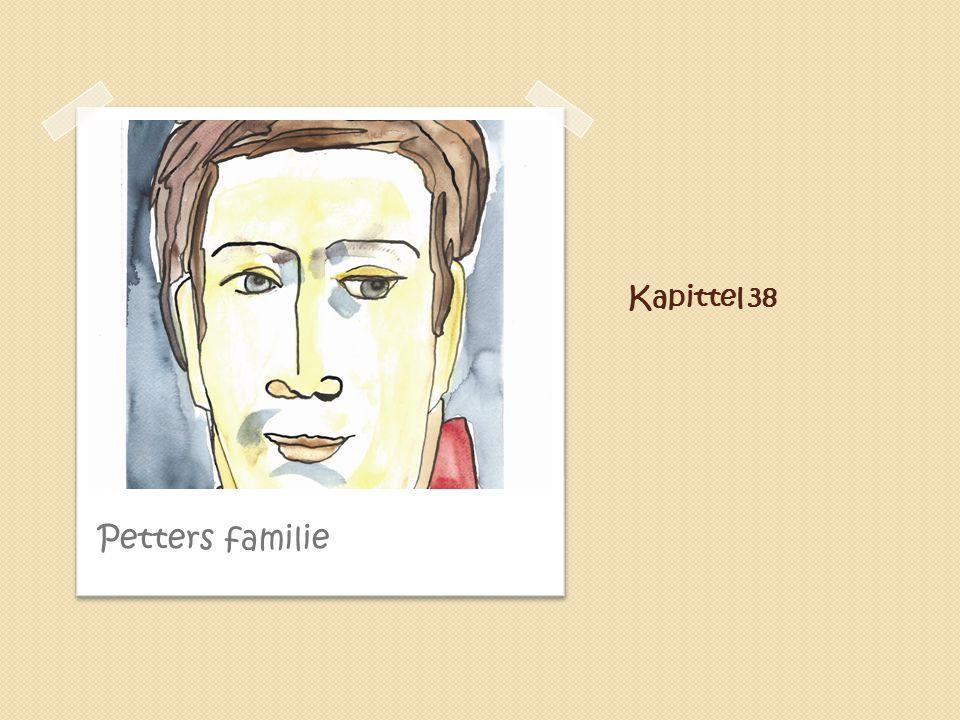 Kapittel 38 Petters familie
