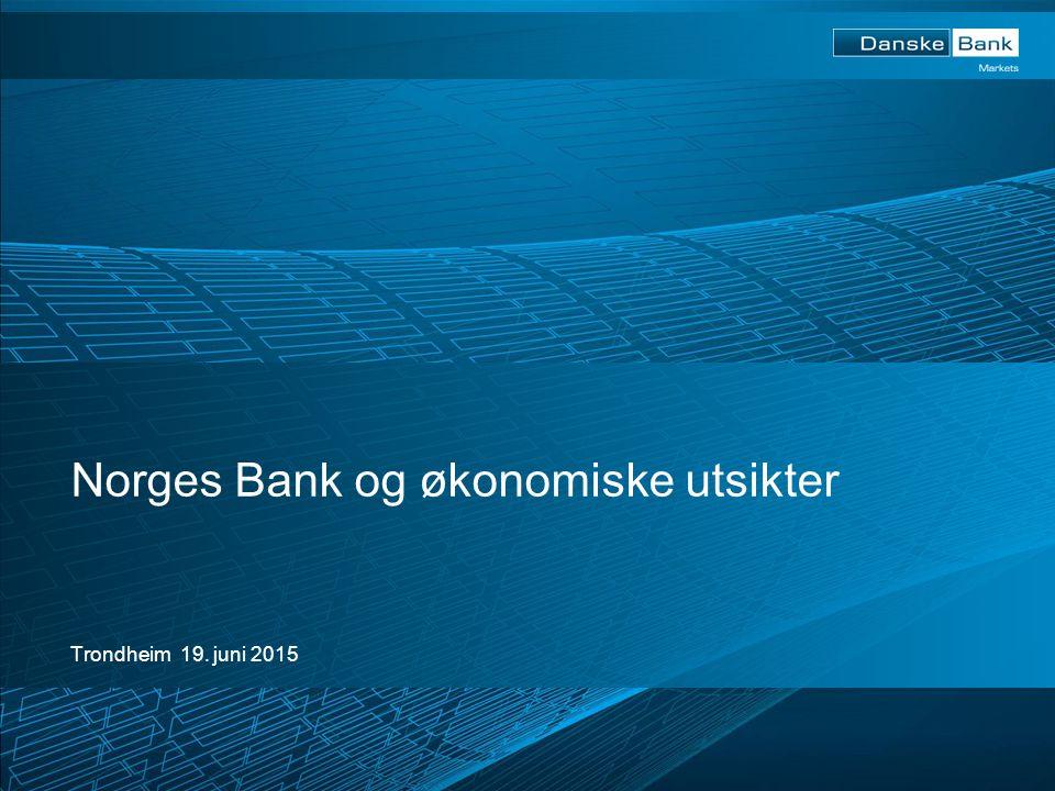 Trondheim 19. juni 2015 Norges Bank og økonomiske utsikter