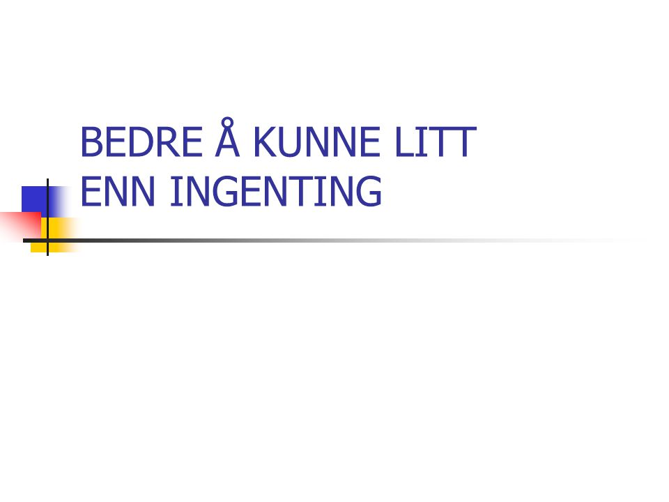 BEDRE Å KUNNE LITT ENN INGENTING