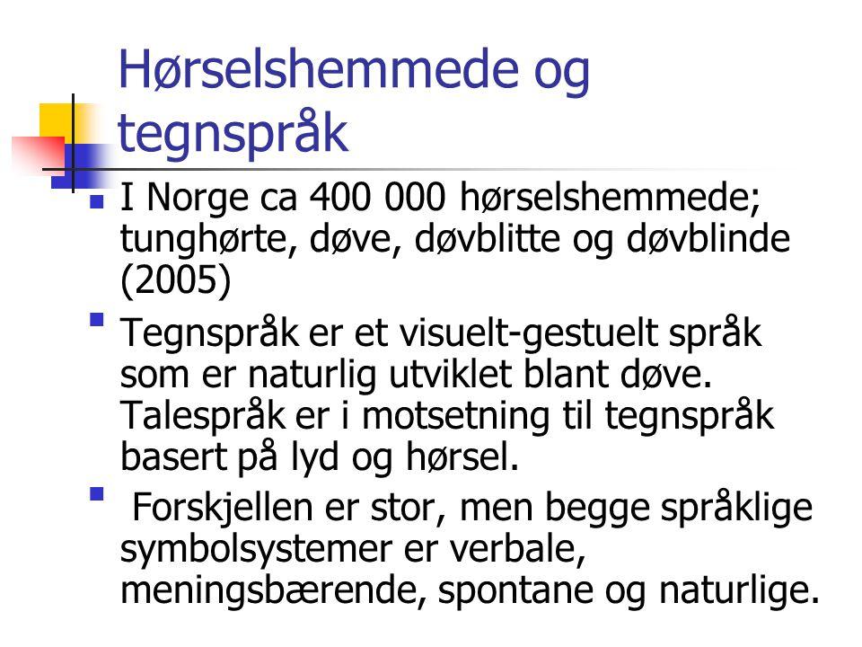 Hørselshemmede og tegnspråk I Norge ca 400 000 hørselshemmede; tunghørte, døve, døvblitte og døvblinde (2005) Tegnspråk er et visuelt-gestuelt språk s
