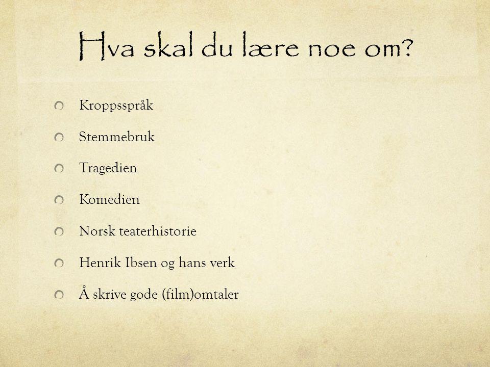 Hva skal du lære noe om? Kroppsspråk Stemmebruk Tragedien Komedien Norsk teaterhistorie Henrik Ibsen og hans verk Å skrive gode (film)omtaler