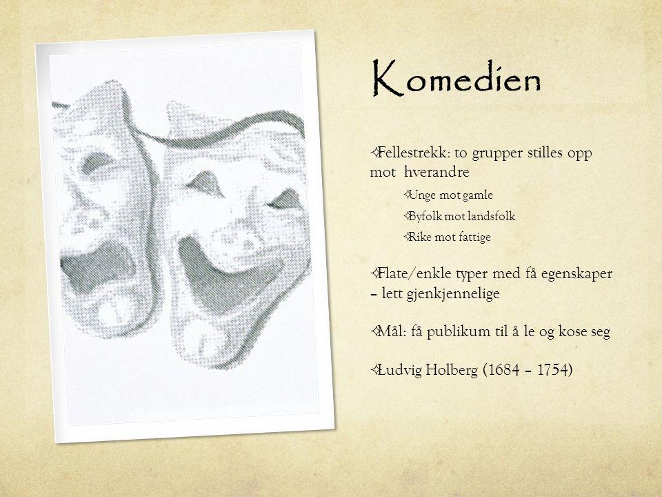 Komedien  Fellestrekk: to grupper stilles opp mot hverandre  Unge mot gamle  Byfolk mot landsfolk  Rike mot fattige  Flate/enkle typer med få ege