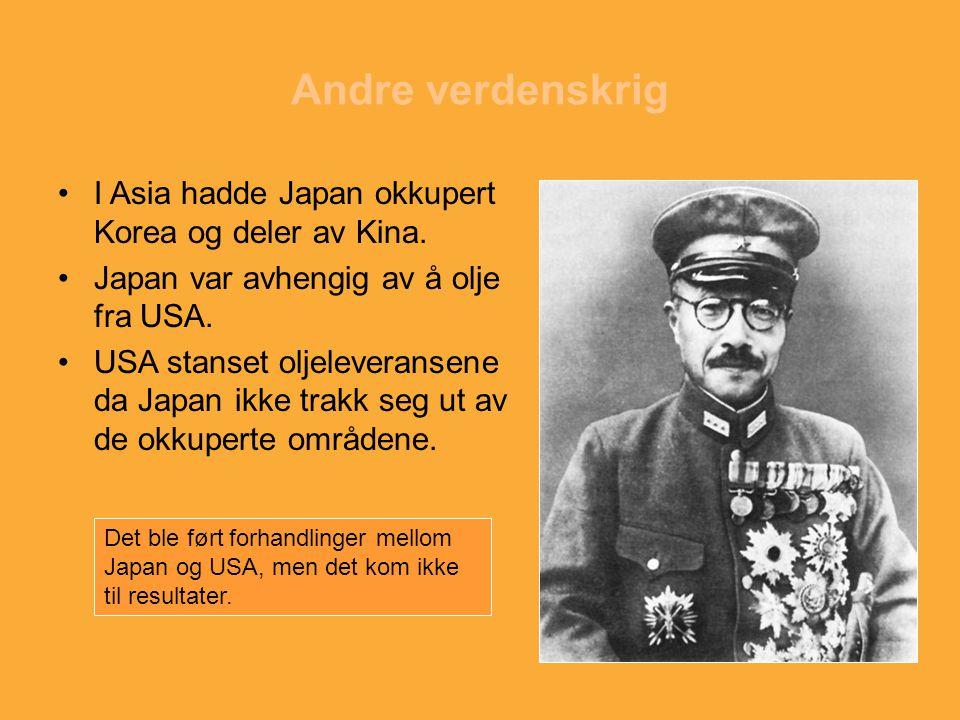 Andre verdenskrig I Asia hadde Japan okkupert Korea og deler av Kina. Japan var avhengig av å olje fra USA. USA stanset oljeleveransene da Japan ikke