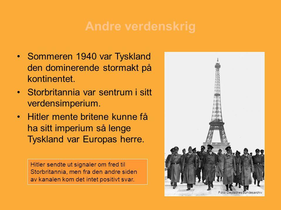 Andre verdenskrig Sommeren 1940 var Tyskland den dominerende stormakt på kontinentet. Storbritannia var sentrum i sitt verdensimperium. Hitler mente b