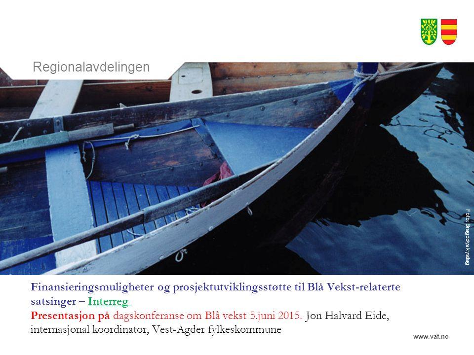 www.vaf.no Regionalavdelingen Foto: Bragdøya kystlag Finansieringsmuligheter og prosjektutviklingsstøtte til Blå Vekst-relaterte satsinger – Interreg Presentasjon på dagskonferanse om Blå vekst 5.juni 2015.