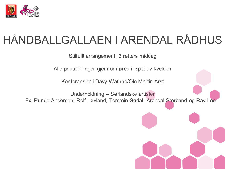HÅNDBALLGALLAEN I ARENDAL RÅDHUS Stilfullt arrangement, 3 retters middag Alle prisutdelinger gjennomføres i løpet av kvelden Konferansier i Davy Wathne/Ole Martin Årst Underholdning – Sørlandske artister Fx.