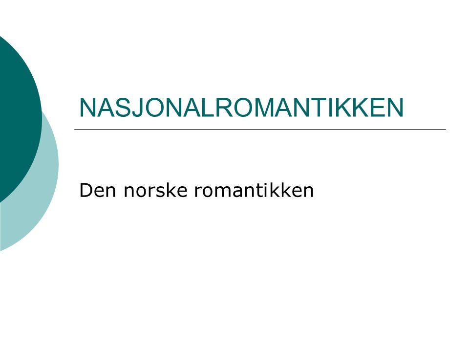 NASJONALROMANTIKKEN Den norske romantikken