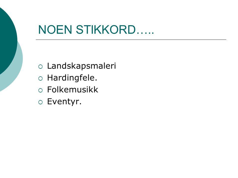 NOEN STIKKORD…..  Landskapsmaleri  Hardingfele.  Folkemusikk  Eventyr.