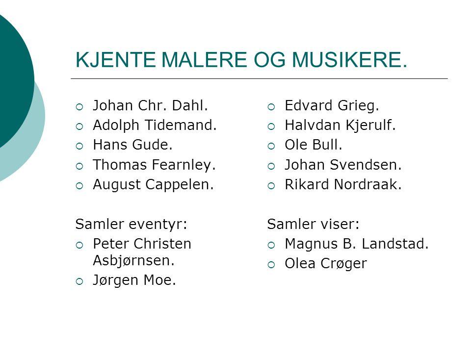 KJENTE MALERE OG MUSIKERE. Johan Chr. Dahl.  Adolph Tidemand.
