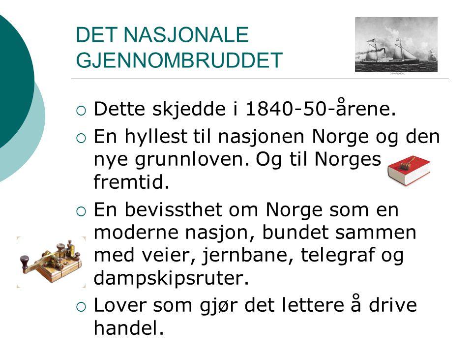 DET NASJONALE GJENNOMBRUDDET  Dette skjedde i 1840-50-årene.  En hyllest til nasjonen Norge og den nye grunnloven. Og til Norges fremtid.  En bevis