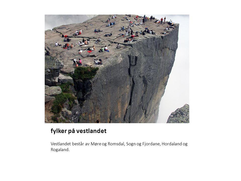 fylker på vestlandet Vestlandet består av Møre og Romsdal, Sogn og Fjordane, Hordaland og Rogaland.