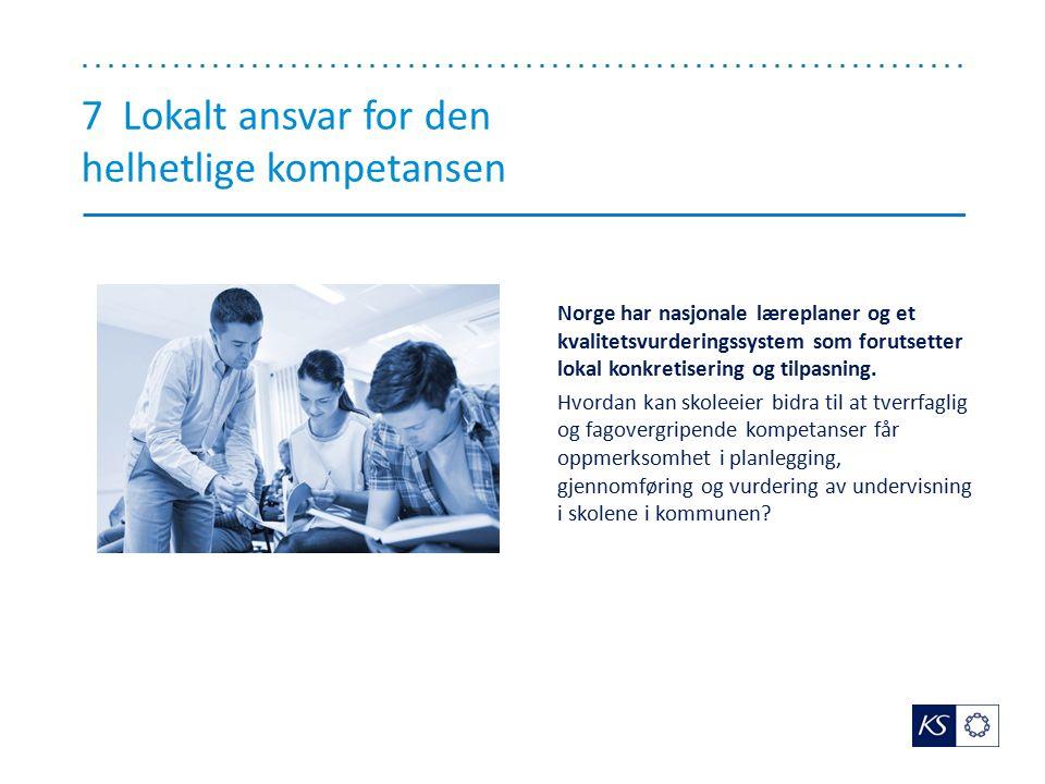 7 Lokalt ansvar for den helhetlige kompetansen Norge har nasjonale læreplaner og et kvalitetsvurderingssystem som forutsetter lokal konkretisering og
