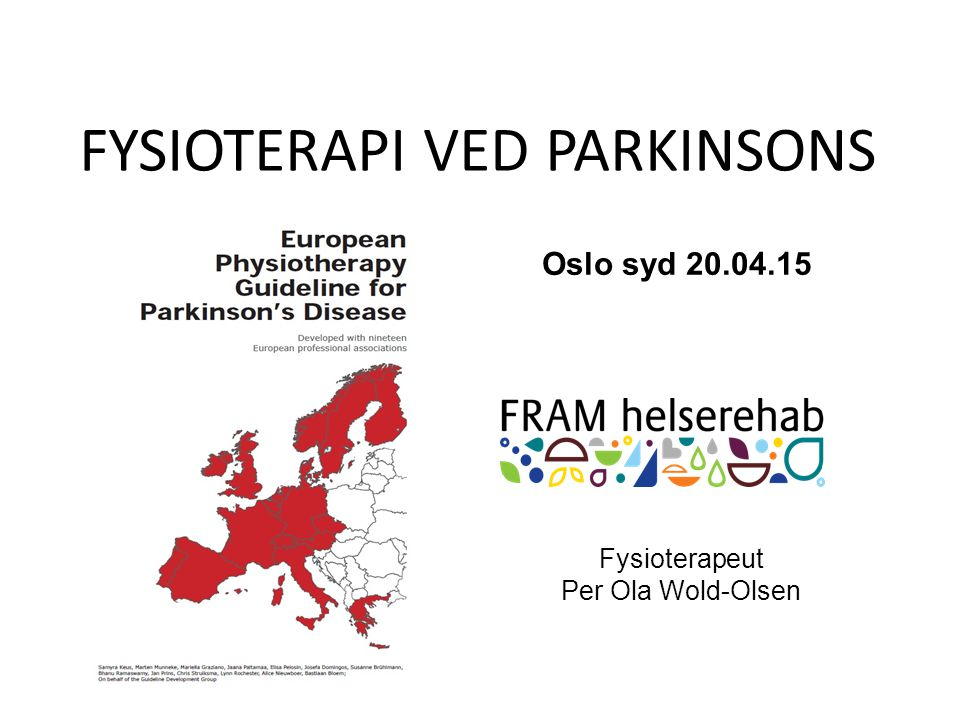 Fysioterapeut Per Ola Wold-Olsen Oslo syd 20.04.15 FYSIOTERAPI VED PARKINSONS