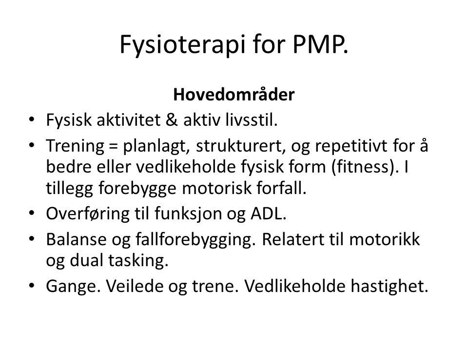 Fysioterapi for PMP. Hovedområder Fysisk aktivitet & aktiv livsstil. Trening = planlagt, strukturert, og repetitivt for å bedre eller vedlikeholde fys