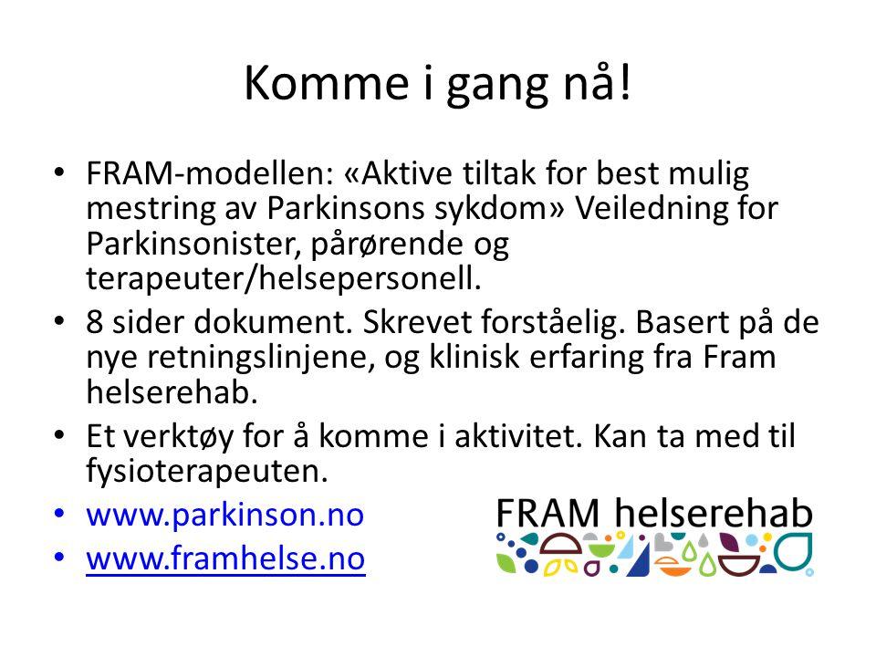 Komme i gang nå! FRAM-modellen: «Aktive tiltak for best mulig mestring av Parkinsons sykdom» Veiledning for Parkinsonister, pårørende og terapeuter/he