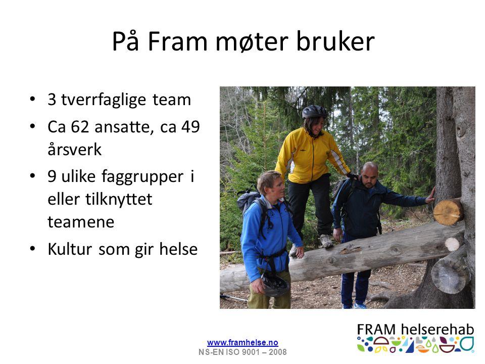 På Fram møter bruker 3 tverrfaglige team Ca 62 ansatte, ca 49 årsverk 9 ulike faggrupper i eller tilknyttet teamene Kultur som gir helse www.framhelse