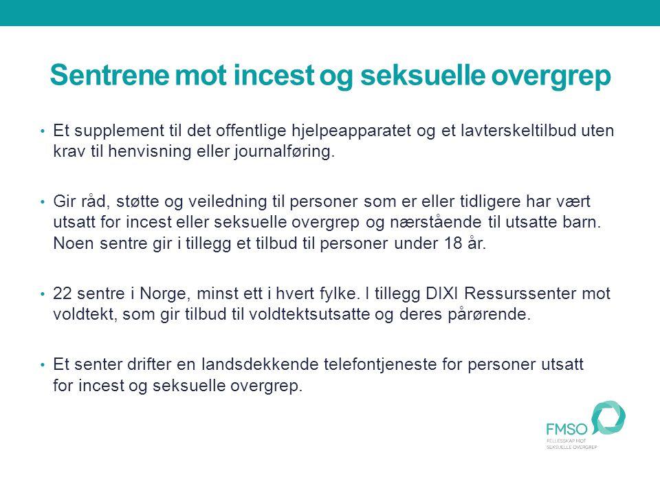 Sentrene mot incest og seksuelle overgrep Et supplement til det offentlige hjelpeapparatet og et lavterskeltilbud uten krav til henvisning eller journalføring.