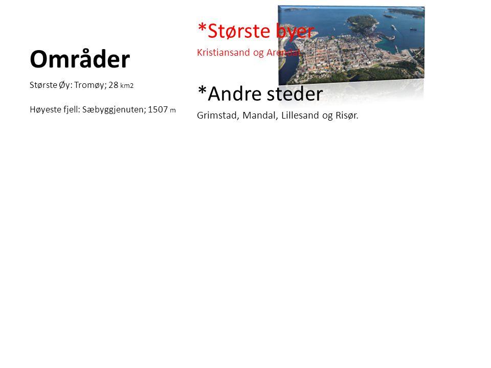 Områder *Største byer Kristiansand og Arendal.*Andre steder Grimstad, Mandal, Lillesand og Risør.