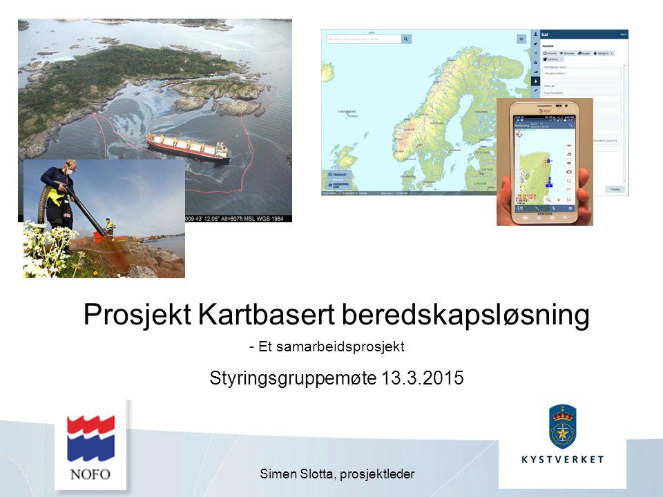 Prosjekt Kartbasert beredskapsløsning Styringsgruppemøte 13.3.2015 - Et samarbeidsprosjekt Simen Slotta, prosjektleder