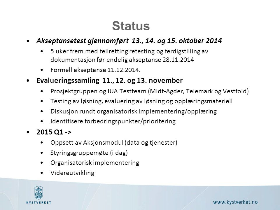Status Akseptansetest gjennomført 13., 14. og 15. oktober 2014 5 uker frem med feilretting retesting og ferdigstilling av dokumentasjon før endelig ak