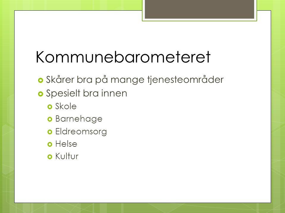 Kommunebarometeret  Skårer bra på mange tjenesteområder  Spesielt bra innen  Skole  Barnehage  Eldreomsorg  Helse  Kultur