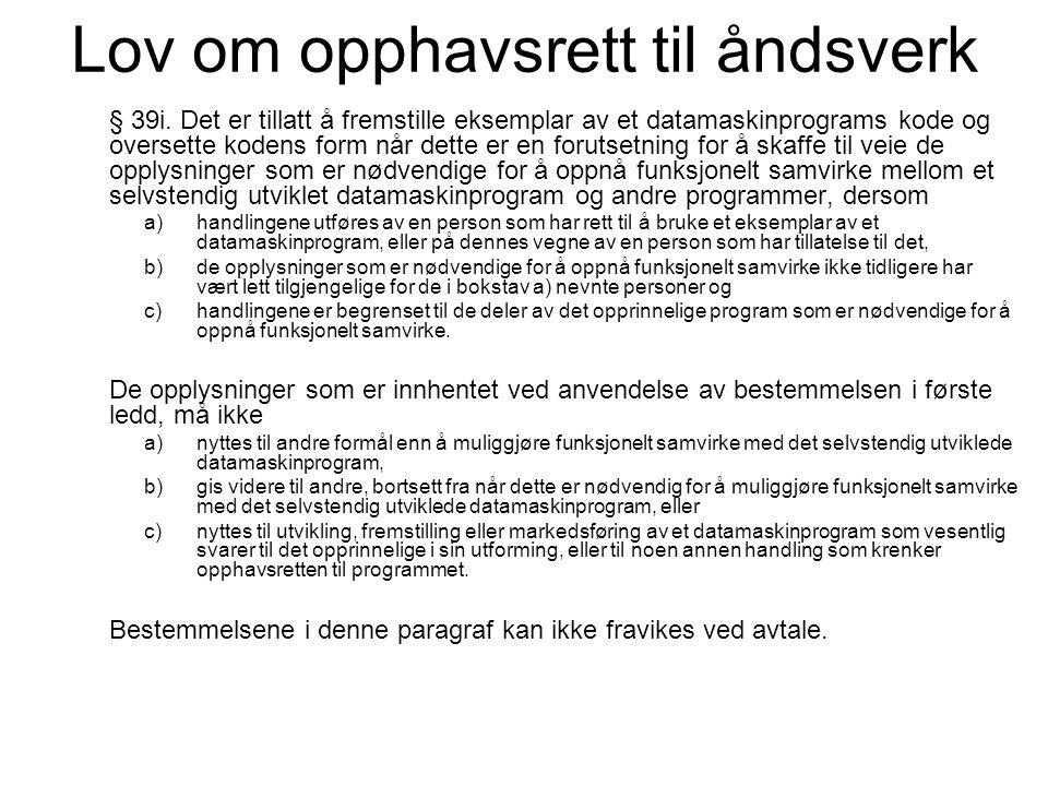 Lov om opphavsrett til åndsverk § 39i. Det er tillatt å fremstille eksemplar av et datamaskinprograms kode og oversette kodens form når dette er en fo