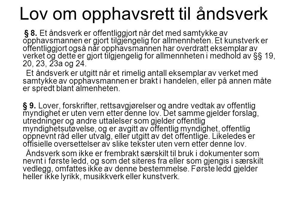 Lov om opphavsrett til åndsverk § 8. Et åndsverk er offentliggjort når det med samtykke av opphavsmannen er gjort tilgjengelig for allmennheten. Et ku