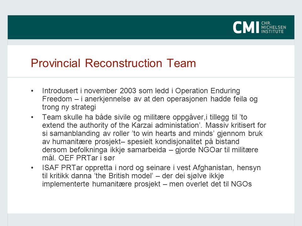 Provincial Reconstruction Team Introdusert i november 2003 som ledd i Operation Enduring Freedom – i anerkjennelse av at den operasjonen hadde feila og trong ny strategi Team skulle ha både sivile og militære oppgåver,i tillegg til 'to extend the authority of the Karzai administation'.