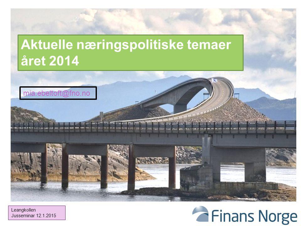 1 Aktuelle næringspolitiske temaer året 2014 mia.ebeltoft@fno.no Leangkollen Jusseminar 12.1.2015