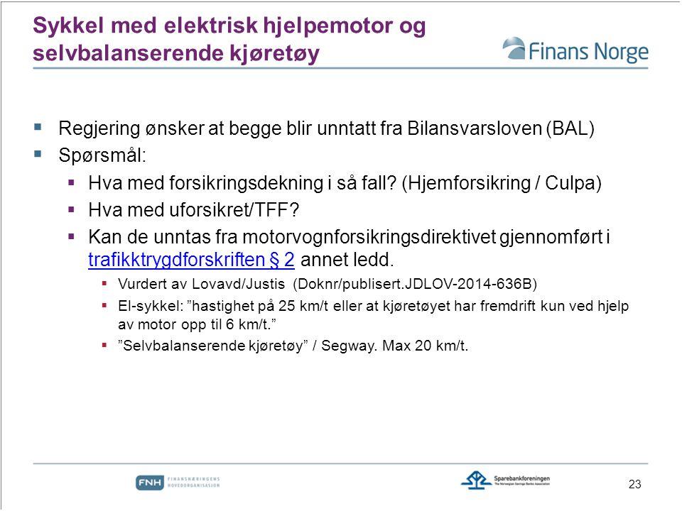Sykkel med elektrisk hjelpemotor og selvbalanserende kjøretøy  Regjering ønsker at begge blir unntatt fra Bilansvarsloven (BAL)  Spørsmål:  Hva med forsikringsdekning i så fall.