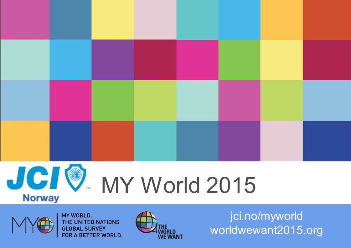 jci.no/myworld worldwewant2015.org MY World 2015