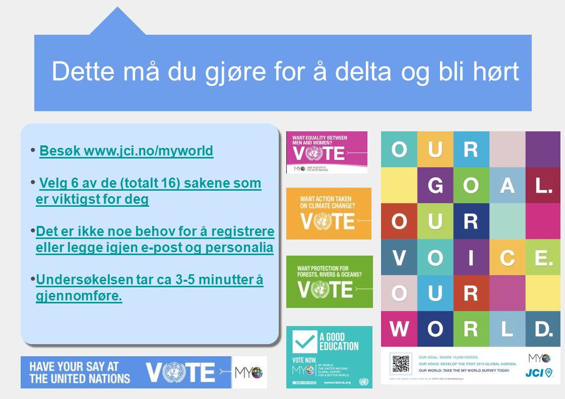 Dette må du gjøre for å delta og bli hørt Besøk www.jci.no/myworldBesøk www.jci.no/myworld Velg 6 av de (totalt 16) sakene som er viktigst for degVelg