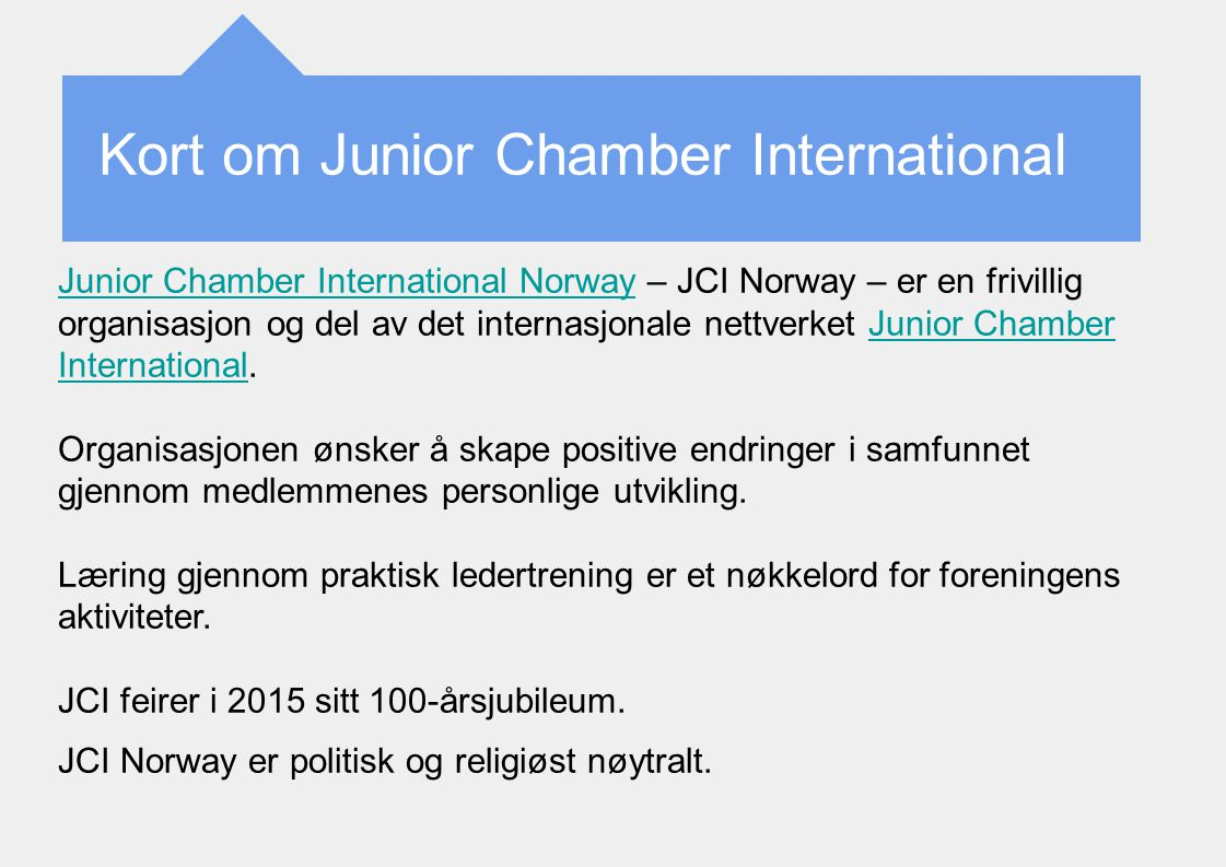 Kort om Junior Chamber International Junior Chamber International NorwayJunior Chamber International Norway – JCI Norway – er en frivillig organisasjo
