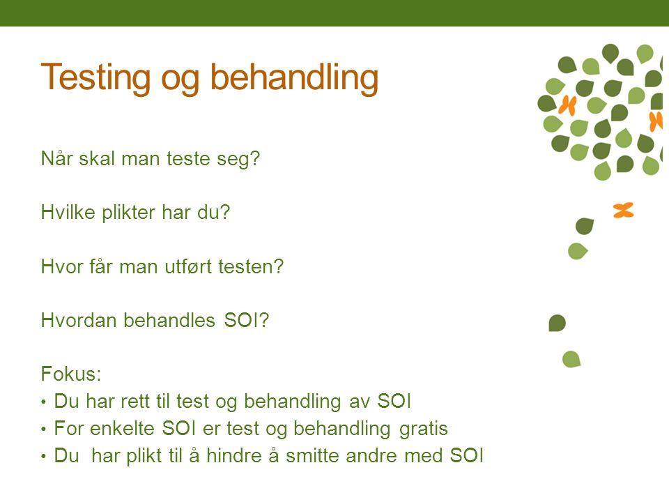 Testing og behandling Når skal man teste seg? Hvilke plikter har du? Hvor får man utført testen? Hvordan behandles SOI? Fokus: Du har rett til test og