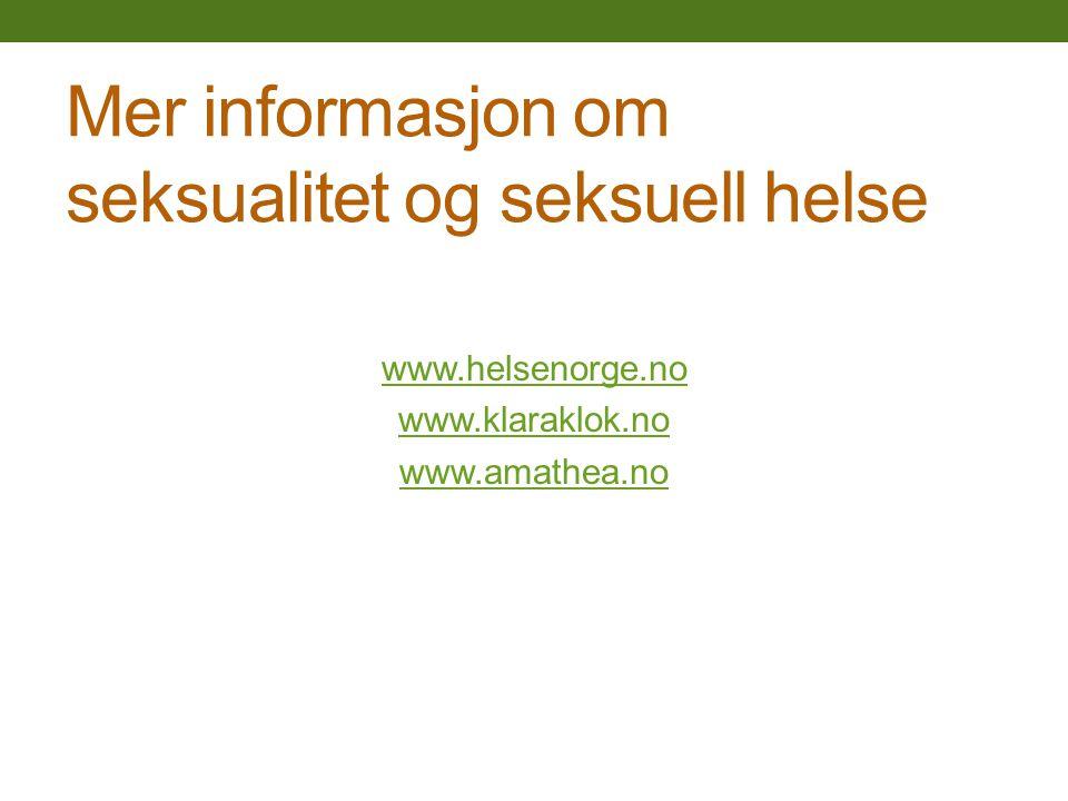Mer informasjon om seksualitet og seksuell helse www.helsenorge.no www.klaraklok.no www.amathea.no