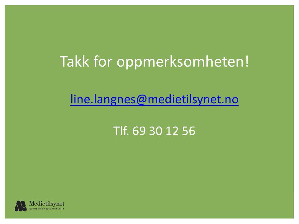 Takk for oppmerksomheten. line.langnes@medietilsynet.no Tlf.