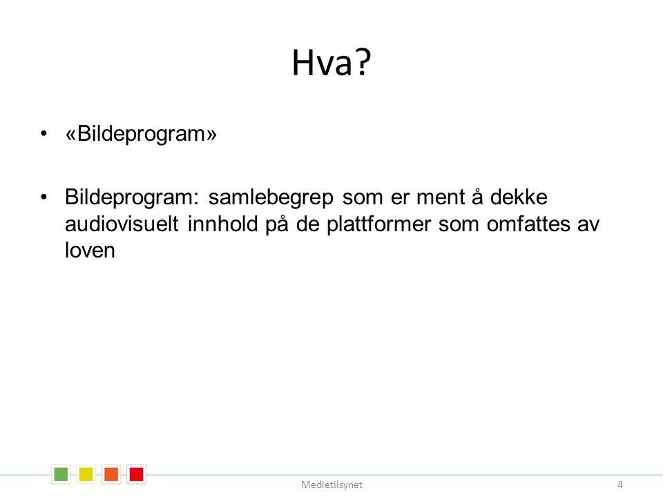 Hva? «Bildeprogram» Bildeprogram: samlebegrep som er ment å dekke audiovisuelt innhold på de plattformer som omfattes av loven Medietilsynet 4
