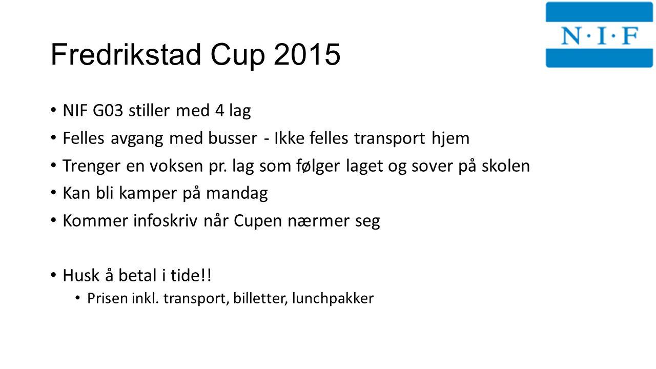 Fredrikstad Cup 2015 NIF G03 stiller med 4 lag Felles avgang med busser - Ikke felles transport hjem Trenger en voksen pr.