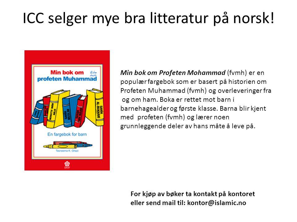 ICC selger mye bra litteratur på norsk! Min bok om Profeten Mohammad (fvmh) er en populær fargebok som er basert på historien om Profeten Muhammad (fv
