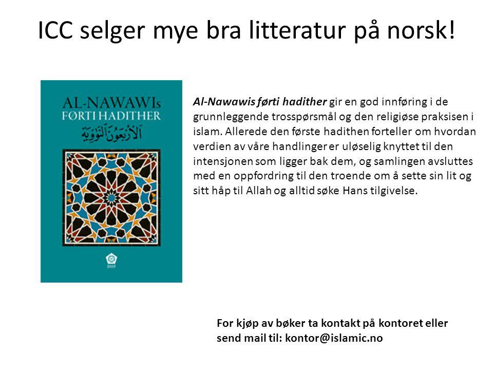 ICC selger mye bra litteratur på norsk! Al-Nawawis førti hadither gir en god innføring i de grunnleggende trosspørsmål og den religiøse praksisen i is