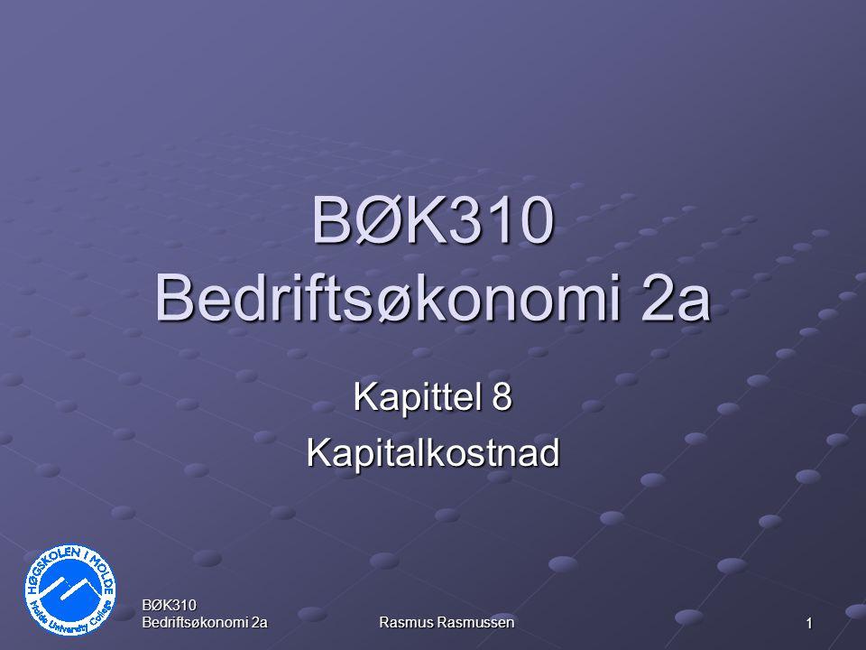 BØK310 Bedriftsøkonomi 2a Rasmus Rasmussen 1 BØK310 Bedriftsøkonomi 2a Kapittel 8 Kapitalkostnad