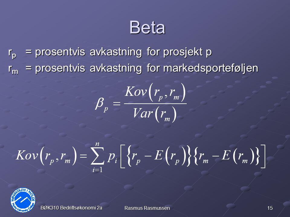 15 BØK310 Bedriftsøkonomi 2a Rasmus Rasmussen Beta r p = prosentvis avkastning for prosjekt p r m = prosentvis avkastning for markedsporteføljen