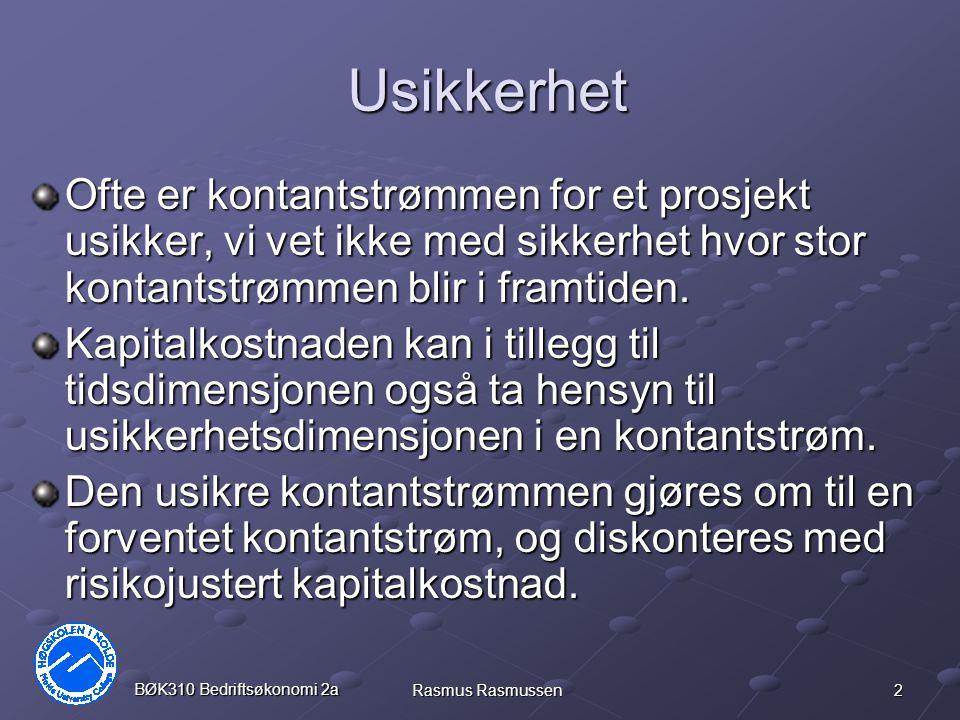 2 BØK310 Bedriftsøkonomi 2a Rasmus Rasmussen Usikkerhet Ofte er kontantstrømmen for et prosjekt usikker, vi vet ikke med sikkerhet hvor stor kontantstrømmen blir i framtiden.
