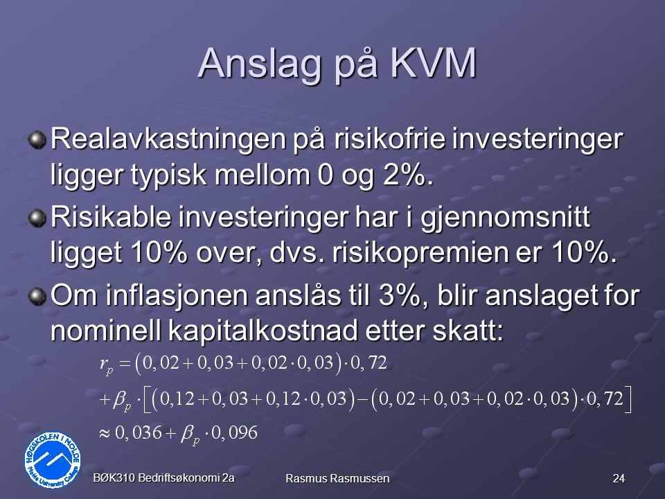 24 BØK310 Bedriftsøkonomi 2a Rasmus Rasmussen Anslag på KVM Realavkastningen på risikofrie investeringer ligger typisk mellom 0 og 2%.