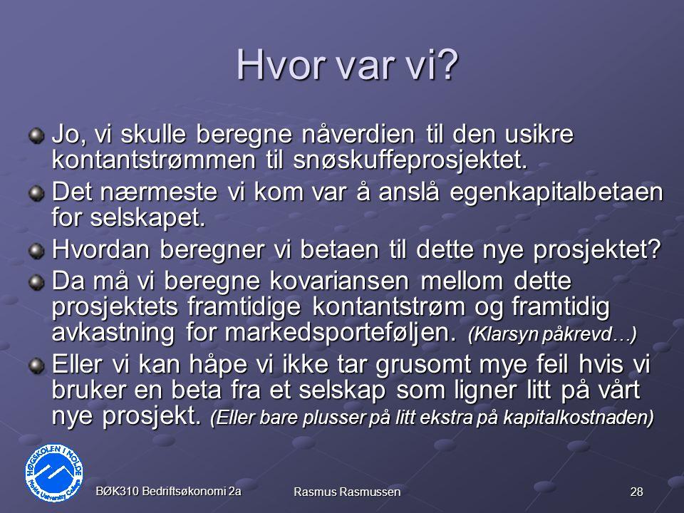 28 BØK310 Bedriftsøkonomi 2a Rasmus Rasmussen Hvor var vi.