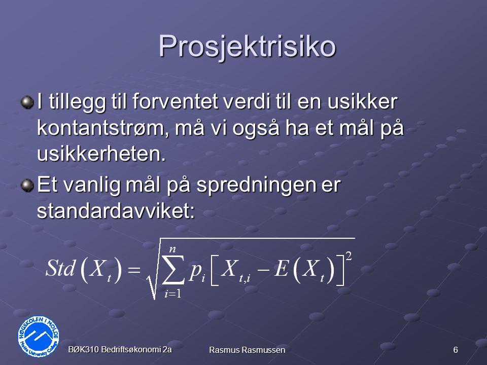 6 BØK310 Bedriftsøkonomi 2a Rasmus Rasmussen Prosjektrisiko I tillegg til forventet verdi til en usikker kontantstrøm, må vi også ha et mål på usikkerheten.