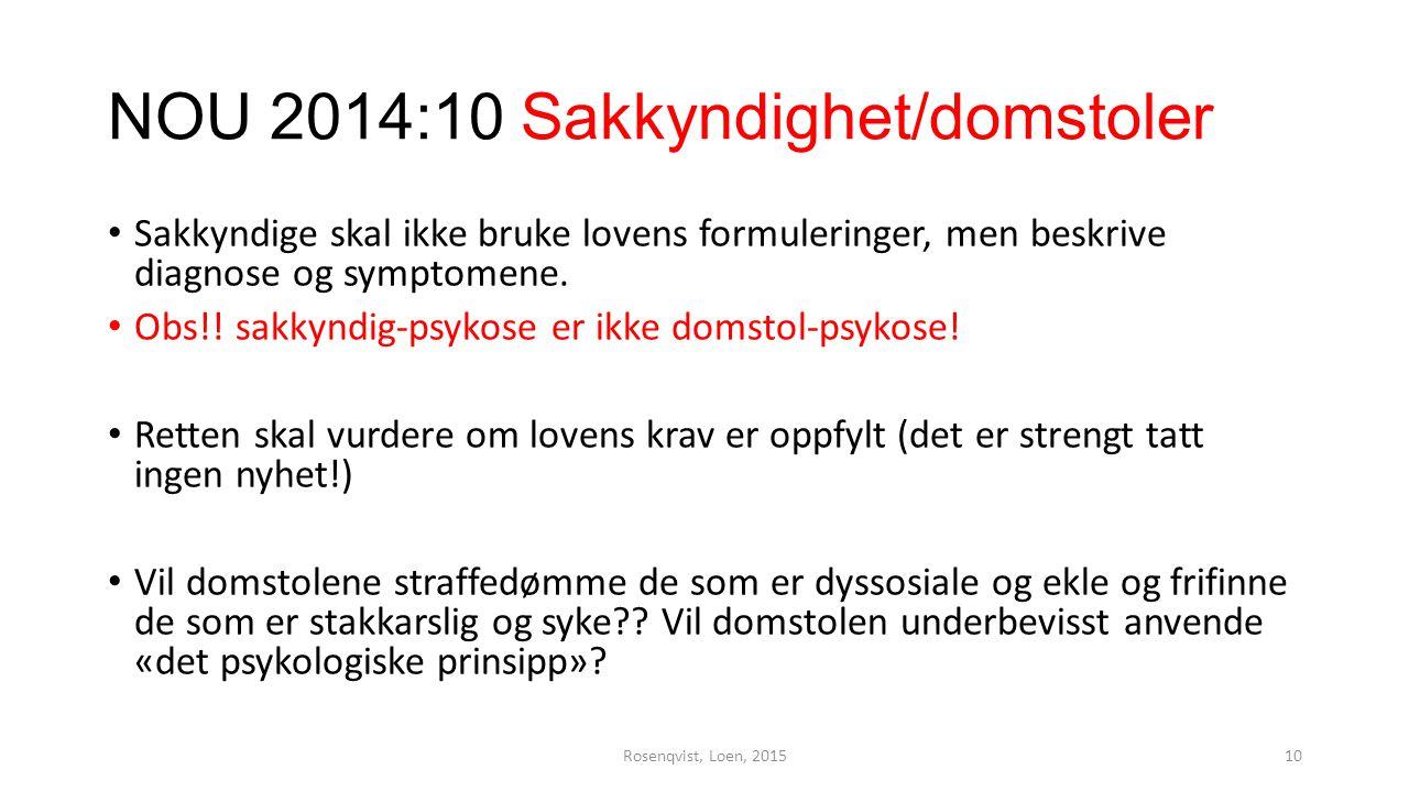 NOU 2014:10 Sakkyndighet/domstoler Sakkyndige skal ikke bruke lovens formuleringer, men beskrive diagnose og symptomene. Obs!! sakkyndig-psykose er ik