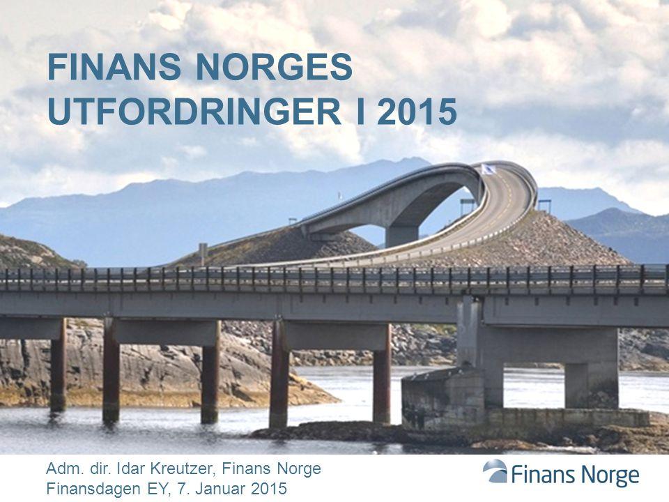 FINANS NORGES UTFORDRINGER I 2015 Adm. dir. Idar Kreutzer, Finans Norge Finansdagen EY, 7. Januar 2015