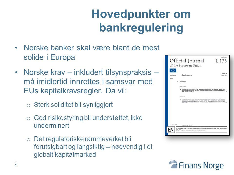 Hovedpunkter om bankregulering Norske banker skal være blant de mest solide i Europa Norske krav – inkludert tilsynspraksis – må imidlertid innrettes