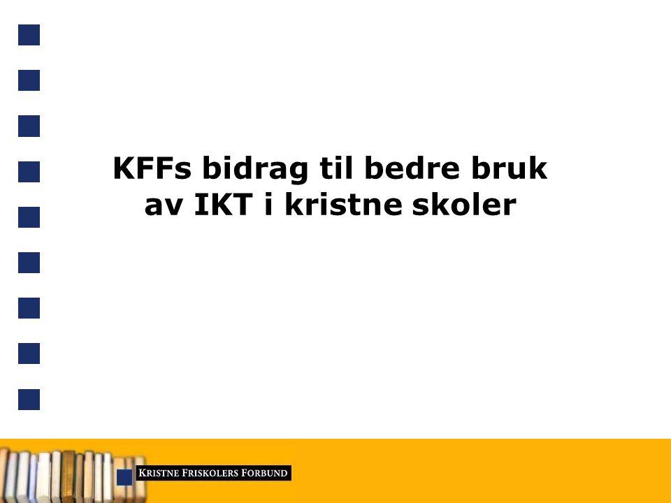 KFFs bidrag til bedre bruk av IKT i kristne skoler